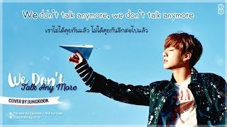 [Karaoke-Thaisub] We Don't Talk Any More COVER by Jungkook of BTS(방탄소년단)