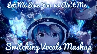 【Nightcore】→ It Ain't Me ✘ Let Me Love You (Switching Vocals) (Mashup)