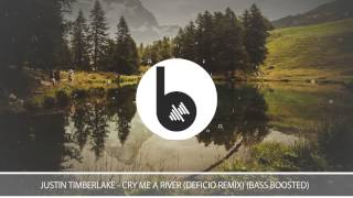 Justin Timberlake - Cry Me A River (Deficio Remix) (Bass Boosted)