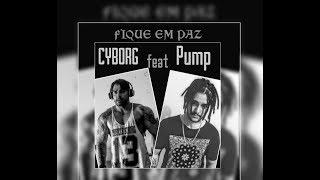CYBORG feat PUMP  (FIQUE EM PAZ)