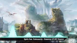 Spirix feat. Xuitcasecity - Runaway (FURY Remix)