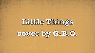 Little Things (orginal by One Direction) - cover by G.B.O.