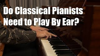 Do Classical Pianists Need to Play By Ear? With Special Guest, Scott Houston