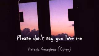 Victoria Georgieva - Please don't say you love me (Cover)