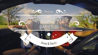 Anna e Saulo (Mashup - Estrelas Cadentes & Rather Be)