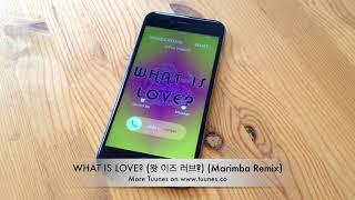 What Is Love? (왓 이즈 러브?) Ringtone - TWICE Tribute Marimba Remix Ringtone - For iPhone & Android