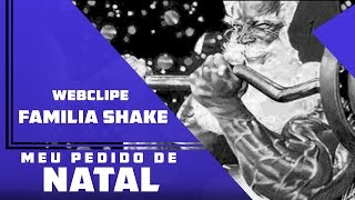 Familia Shake - Meu Pedido De Natal  ( WebClipe )