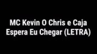 MC Kevin o Chris e caja espera eu chegar (letra)😪💔
