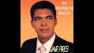 Jair Pires - O Homem Rico- 07 - Foi seu amor