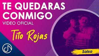 Te Quedaras Conmigo - Tito Rojas