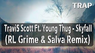 Travi$ Scott Ft. Young Thug - Skyfall (RL Grime & Salva Remix)