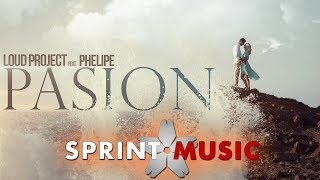 Loud Project feat. Phelipe - Pasion | Official Single