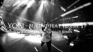 Yogi feat Pusha T - Burial (Skrillex & TrollPhace Remix)