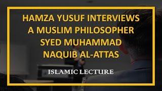 Hamza Yusuf Interviews a Muslim Philosopher Syed Muhammad Naquib al-Attas width=