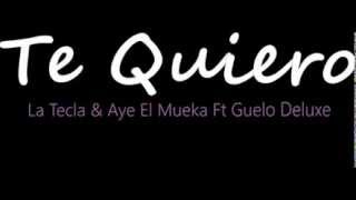 La Tecla & Aye El Mueka Ft Guelo Deluxe - Te Quiero (Prod. De Lujo Estudio)