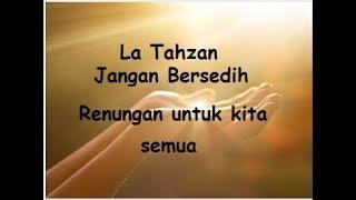 La Tahzan (Jangan Bersedih ) Renungan untuk kita semua