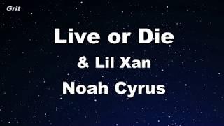 Live or Die - Noah Cyrus, Lil Xan Karaoke 【With Guide Melody】 Instrumental
