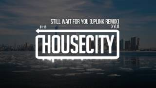 XYLØ - I Still Wait For You (Uplink Remix)