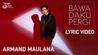 Armand Maulana - Bawa Daku Pergi | Official Video Lirik