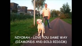 NIYORAH - LOVE YOU SAME WAY (DIAMONDS AND GOLD RIDDIM) JUNE 2013