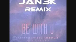 Max Farenthide & Hubertuse   Be With U (JAN3K Remix )