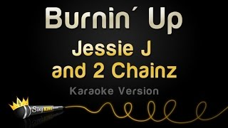 Jessie J and 2 Chainz - Burnin' Up (Karaoke Version)