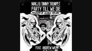 MAKJ & TIMMY TRUMPET-PARTY TILL WE DIE (PRAXER & JAMILK REMIX)