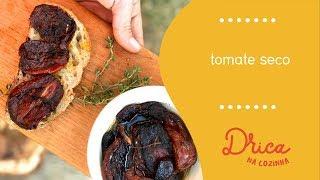O MELHOR tomate seco da sua vida | Drica na Cozinha