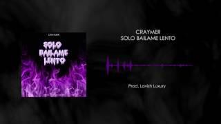 Craymer - Solo Bailame Lento (Prod. Lavish Luxury)