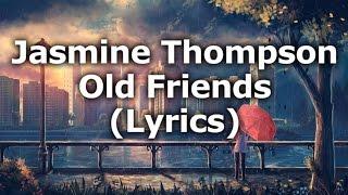 Jasmine Thompson - Old Friends (Lyrics)