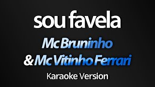 SOU FAVELA (Karaoke Version) - Mc Bruninho & Mc Vitinho Ferrari