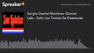 Lalo - Solo Los Tontos Se Enamoran (hecho con Spreaker)