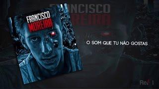 Francisco Moreira - O Som Que Tu Não Gostas