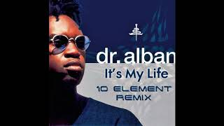 Dr. Alban - It's My Life (10 Element Remix)