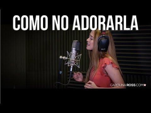 Como No Adorarla de Carolina Ross Letra y Video