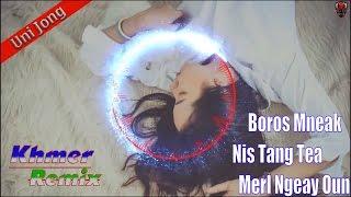 Nhạc Khmer Remix | Boros Mneak Nis Tang Tea Merl Ngeay Oun Remix | Người Con Trai Này Xem Thường Em