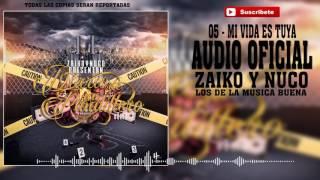 05 - Mi Vida Es Tuya - Zaiko & Nuco  [Audio Oficial] CD DDUP2