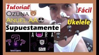Cómo tocar Ozuna 🐻 ft Anuel AA 😎 Supuestamente [ UKELELE ] tutorial fácil Album Aura Acordes cover