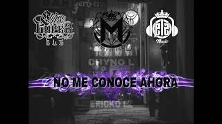 NO ME CONOCE AHORA/ERICKO LZ FT CHYNO L(MAGISTRAL PRO)