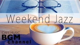 Weekend Jazz Mix - Jazz Hiphop & Smooth Jazz - Have a Nice Weekend!