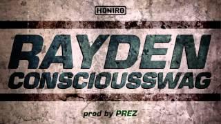 RAYDEN - CONSCIOUSSWAG ( HONIRO EXXCLUSIVE ) prod by PREZ