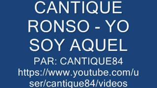 CANTIQUE RONSO - YO SOY AQUEL (jossy conception)
