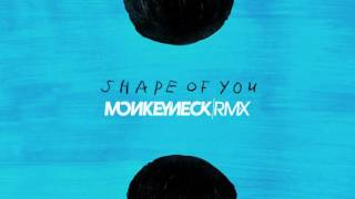 Ed Sheeran - Shape Of You (Monkeyneck Remix)