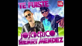 José de Rico y Henry Méndez -Te fuiste NUEVO HIT 2012