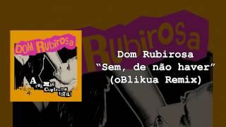 17 - Dom Rubirosa - Sem, de não haver (oBlikua Remix)