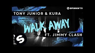 Tony Junior & KURA ft. Jimmy Clash - Walk Away (OUT NOW)