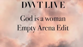 God is a woman Empty Arena Edit