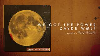 ZAYDE WOLF - WE GOT THE POWER (Official Audio)