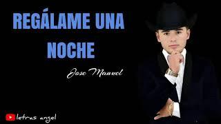 Regálame Una Noche (LETRA) (Banda) - JOSE MANUEL