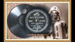 """Asa branca"" - Toada - Luiz Gonzaga - Gravação original - 1947."